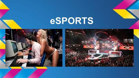 ESPORTS. What is esports? Organized video game competitions between professional gamers Two major titles are League of Legends and StarCraft 2.
