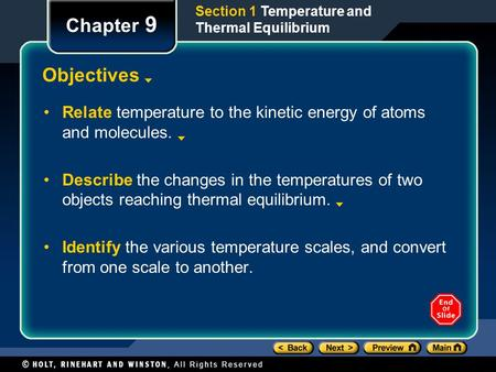 Section 1 Temperature and Thermal Equilibrium Chapter 9 Objectives Relate temperature to the kinetic energy of atoms and molecules. Describe the changes.