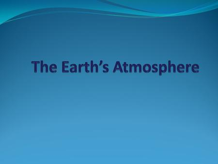 Earth's Atmosphere Earth's Atmosphere Thin Gaseous envelope.