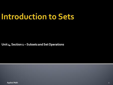 Unit 4, Section 1 – Subsets and Set Operations Applied Math 1.