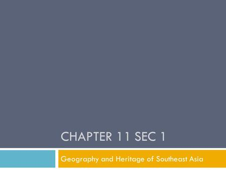CHAPTER 11 SEC 1 Geography and Heritage of Southeast Asia.