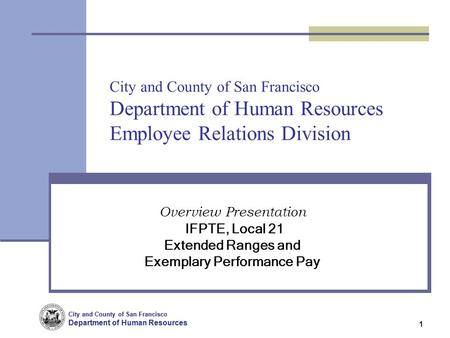 City and County of San Francisco Department of Human Resources City and County of San Francisco Department of Human Resources 1 City and County of San.