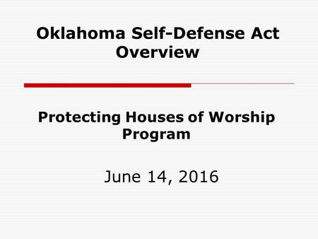 Protecting Houses of Worship Program June 14, 2016 Oklahoma Self-Defense Act Overview.