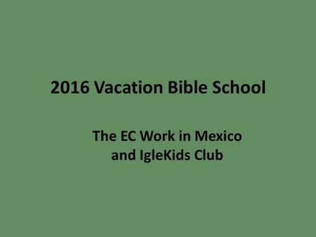 The EC Work in Mexico and IgleKids Club 2016 Vacation Bible School.