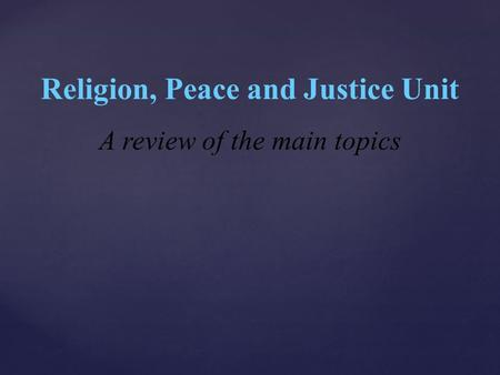Religion, Peace and Justice Unit A review of the main topics.