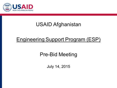 USAID Afghanistan Engineering Support Program (ESP) Pre-Bid Meeting July 14, 2015.