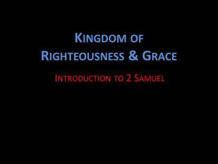 K INGDOM OF R IGHTEOUSNESS & G RACE I NTRODUCTION TO 2 S AMUEL.