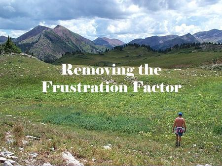 Removing the Frustration Factor. I focus God is and does Jesus is and does I have done and am I can do I focus God is and does Jesus is and does I.