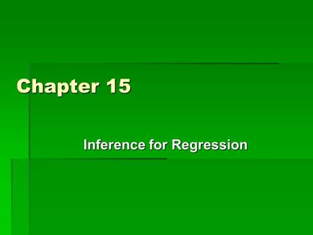 Chapter 15 Inference for Regression. How is this similar to what we have done in the past few chapters?  We have been using statistics to estimate parameters.