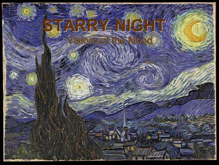 STARRY NIGHT Visions of the Mood. TONE COLOR Another word for tone color is timbre Certain descriptive words may be used to express the effect of musical.