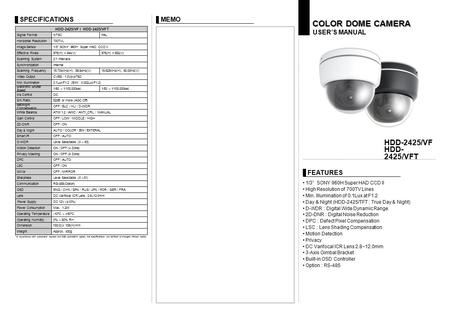 "HDD-2425/VF HDD- 2425/VFT COLOR DOME CAMERA USER'S MANUAL FEATURES MEMO 1/3"" SONY 960H Super HAD CCD ll High Resolution of 700TV Lines Min. Illumination."