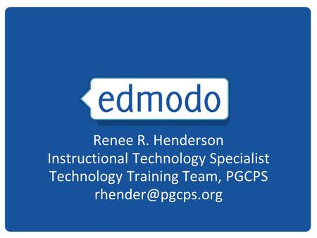 Renee R. Henderson Instructional Technology Specialist Technology Training Team, PGCPS