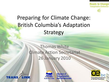 Preparing for Climate Change: British Columbia's Adaptation Strategy Thomas White Climate Action Secretariat 26 January 2010.