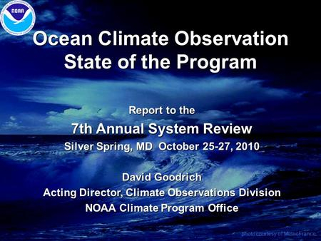 Ocean Climate Observation State of the Program Report to the 7th Annual System Review Silver Spring, MD October 25-27, 2010 David Goodrich Acting Director,