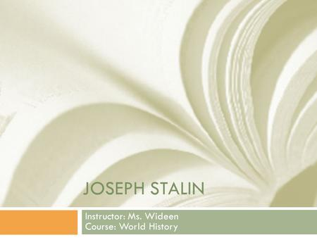 JOSEPH STALIN Instructor: Ms. Wideen Course: World History.
