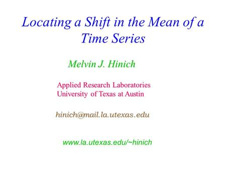 Locating a Shift in the Mean of a Time Series Melvin J. Hinich Applied Research Laboratories University of Texas at Austin