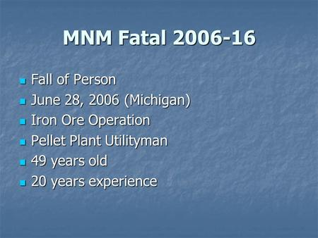 MNM Fatal 2006-16 Fall of Person Fall of Person June 28, 2006 (Michigan) June 28, 2006 (Michigan) Iron Ore Operation Iron Ore Operation Pellet Plant Utilityman.