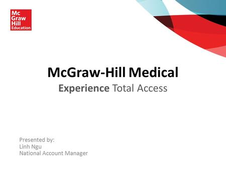 McGraw-Hill Medical Experience Total Access Presented by: Linh Ngu National Account Manager.