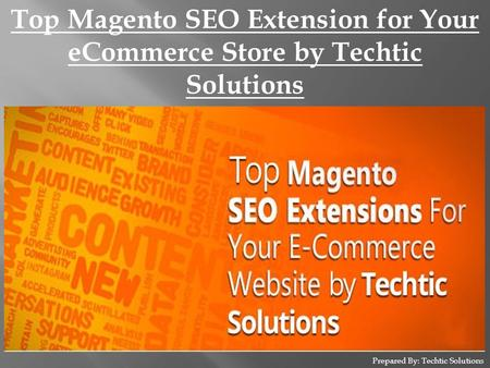 Prepared By: Techtic Solutions Top Magento SEO Extension for Your eCommerce Store by Techtic Solutions.