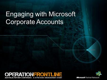 Engaging with Microsoft Corporate Accounts. Format 10 minute overview –Corporate Accounts Priorities –Partnering Blueprint 30 minute Round Table Workshop.