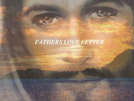 FATHERS LOVE LETTER. You may not know me, but I know everything about you. Psalm 139:1 I know when you sit down and when you rise up. Psalm 139:2 I am.