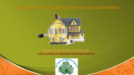 Home Inspection in Atlanta GA for New Homes high-tech-inspections.com high-tech-inspections.com North America's premier inspection service high-tech-inspections.com.