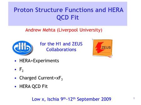 1 Proton Structure Functions and HERA QCD Fit HERA+Experiments F 2 Charged Current+xF 3 HERA QCD Fit for the H1 and ZEUS Collaborations Andrew Mehta (Liverpool.