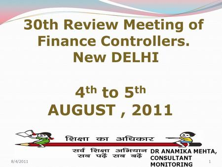 30th Review Meeting of Finance Controllers. New DELHI 4 th to 5 th AUGUST, 2011 8/4/20111 DR ANAMIKA MEHTA, CONSULTANT MONITORING.