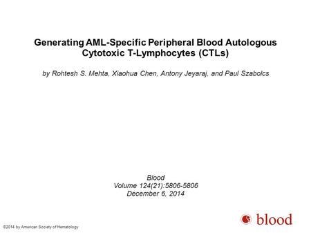 Generating AML-Specific Peripheral Blood Autologous Cytotoxic T-Lymphocytes (CTLs)‏ by Rohtesh S. Mehta, Xiaohua Chen, Antony Jeyaraj, and Paul Szabolcs.