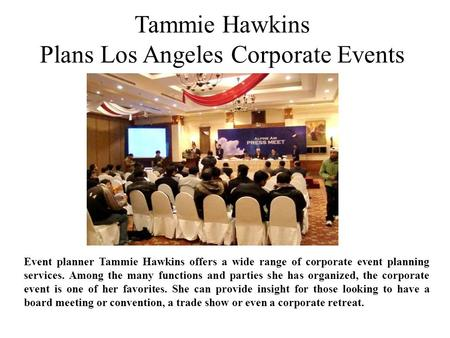 Tammie Hawkins Plans Los Angeles Corporate Events Event planner Tammie Hawkins offers a wide range of corporate event planning services. Among the many.