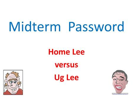 Midterm Password Home Lee versus Ug Lee A Vocabulary Review Activity Standards EMI 1 and 4 Chapter 3 and 7 Test.
