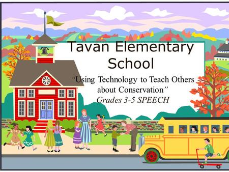 "Tavan Elementary School "" Using Technology to Teach Others about Conservation"" Grades 3-5 SPEECH."