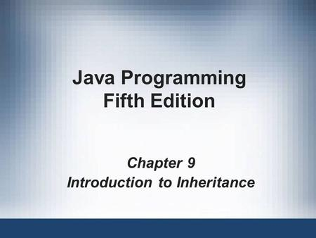 Java Programming Fifth Edition Chapter 9 Introduction to Inheritance.