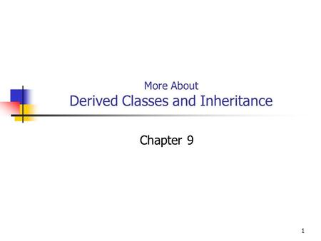 1 More About Derived Classes and Inheritance Chapter 9.