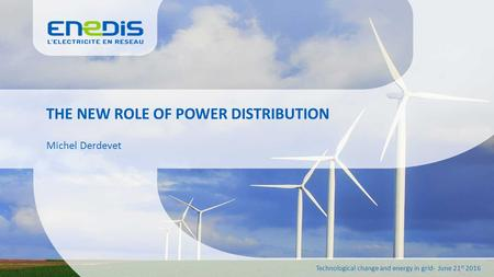 THE NEW ROLE OF POWER DISTRIBUTION Michel Derdevet Technological change and energy in grid- June 21 st 2016.