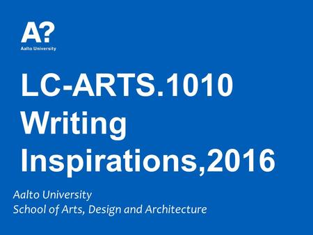 LC-ARTS.1010 Writing Inspirations,2016 Aalto University School of Arts, Design and Architecture.