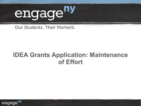 IDEA Grants Application: Maintenance of Effort. 2 What is Maintenance of Effort? IDEA regulation (34 CFR §300.203) which directs districts, for each grant.