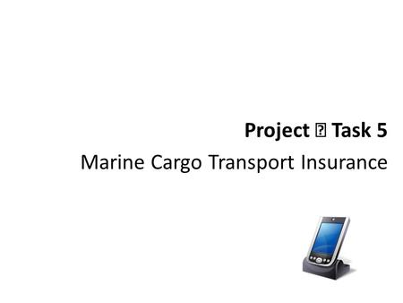 Project Ⅱ Task 5 Marine Cargo Transport Insurance.