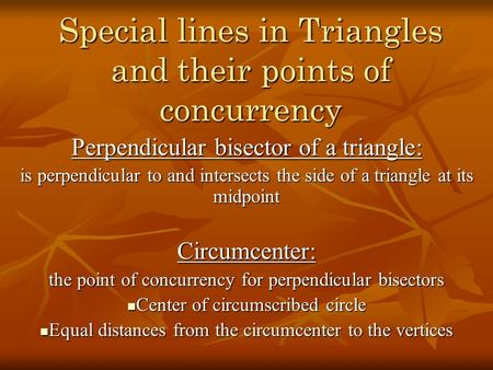 Special lines in Triangles and their points of concurrency Perpendicular bisector of a triangle: is perpendicular to and intersects the side of a triangle.