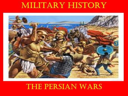 MILITARY HISTORY The Persian Wars. In each unit we will look at… Strategy Tactics Technology Leadership Logistics.