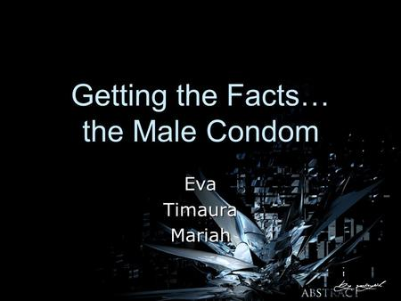 Getting the Facts… the Male Condom EvaTimauraMariah.