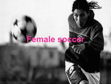 Female soccer. History Women's football has faced many struggles throughout its fight for right. Although women's football had its first golden age in.