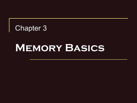 Chapter 3 Memory Basics. Memory ??? A major component of a digital computer and many digital systems. Stores binary data, either permanently or temporarily.