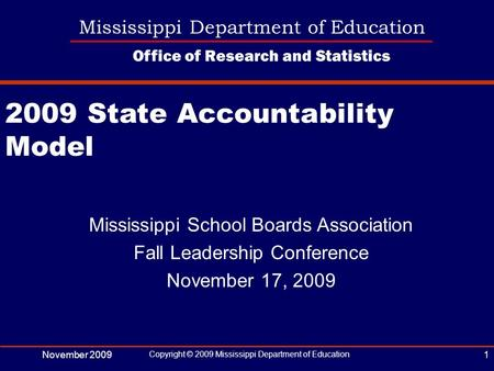 November 2009 Copyright © 2009 Mississippi Department of Education 1 Mississippi Department of Education Office of Research and Statistics Mississippi.