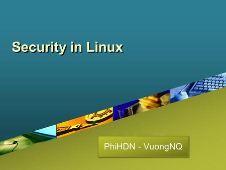 Company LOGO Security in Linux PhiHDN - VuongNQ. Contents Introduction 1 Fundamental Concepts 2 Security System Calls in Linux 3 Implementation of Security.