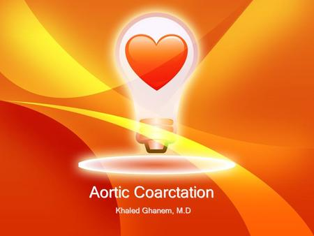 Aortic Coarctation Khaled Ghanem, M.D. Aim of the Presentation Define the disease and the classifications Mention the epidemiology Discuss the etiology.