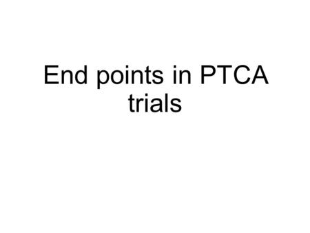 End points in PTCA trials. A successful angioplasty is defined as the reduction of a minimum stenosis diameter to <50% for balloon angioplasty <20% for.