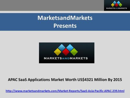 MarketsandMarkets Presents APAC SaaS Applications Market Worth US$4321 Million By 2015