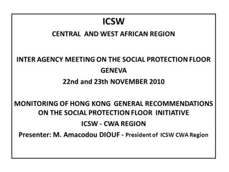 ICSW CENTRAL AND WEST AFRICAN REGION INTER AGENCY MEETING ON THE SOCIAL PROTECTION FLOOR GENEVA 22nd and 23th NOVEMBER 2010 MONITORING OF HONG KONG GENERAL.
