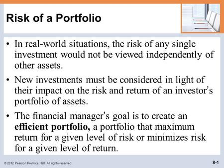 © 2012 Pearson Prentice Hall. All rights reserved. 8-1 Risk of a Portfolio In real-world situations, the risk of any single investment would not be viewed.
